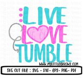 Live love tumble SVG, DXF, EPS, png Files for Cutting Machines Cameo or Cricut // gymnastics svg // gymnast svg // cute gymnastics svg